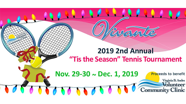 Vivante 2019 2nd Annual Tis the Season Tennis Tournament Nov 29-30 through Dec 1. Proceeds to benefit Virginia B Andes Volunteer Community Clinic
